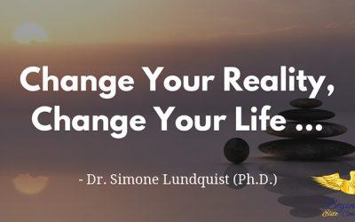 Change your Reality, Change your life …