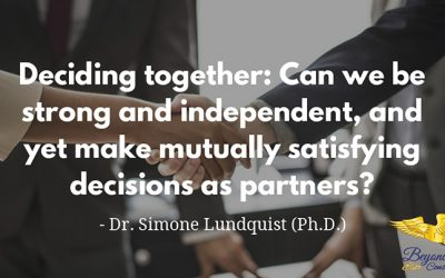 Deciding together: Can we be strong and independent, and yet make mutually satisfying decisions as partners?