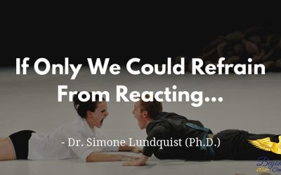 If Only We Could Refrain From Reacting…